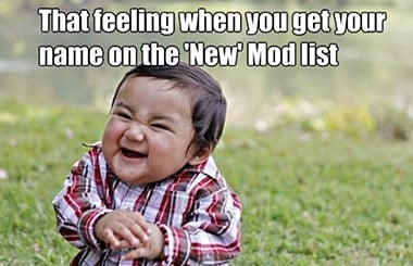 The feeling when your name is on the new MOD list